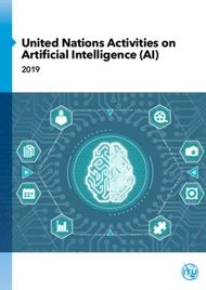 United Nations Activities on Artificial Intelligence (AI) 2019 - ITU