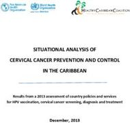 SITUATIONAL ANALYSIS OF CERVICAL CANCER PREVENTION AND CONTROL IN THE CARIBBEAN