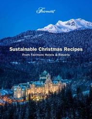 Sustainable Christmas Recipes - From Fairmont Hotels & Resorts - ...