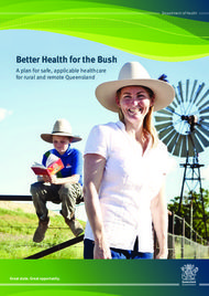 Better Health for the Bush A plan for safe, applicable healthcare for rural and remote Queensland