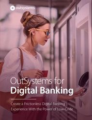 Digital Banking - OutSystems for - Create a Frictionless Digital Banking Experience With the Power of Low-Code