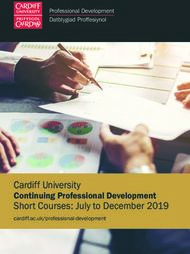 Cardiff University - Short Courses: July to December 2019 Continuing Professional Development cardiff.ac.uk/professional-development