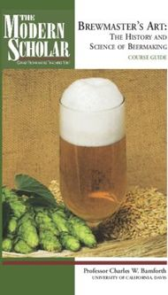 BREWMASTER'S ART: THE HISTORY AND SCIENCE OF BEERMAKING COURSE GUIDE - ...