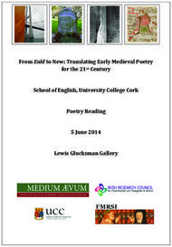 From Eald to New: Translating Early Medieval Poetry School of English, University College Cork Poetry Reading 5 June 2014 Lewis Glucksman Gallery