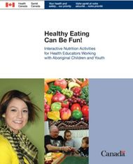 Healthy Eating Can Be Fun! - Interactive Nutrition Activities for Health Educators Working with Aboriginal Children and Youth