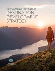 DESTINATION DEVELOPMENT STRATEGY - WEST KOOTENAY / REVELSTOKE - DESTINATION ...