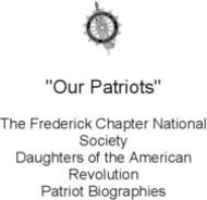 """Our Patriots"" - The Frederick Chapter National"