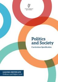 Politics and Society Curriculum Specification. Leaving Certificate Ordinary and Higher Level.