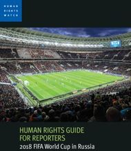 HUMAN RIGHTS GUIDE FOR REPORTERS - 2018 FIFA World Cup in Russia